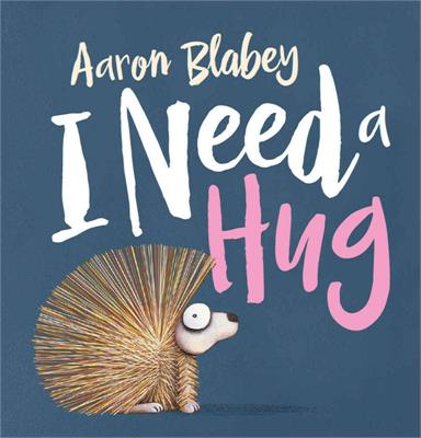 I need a Hug by Aaron Blabey