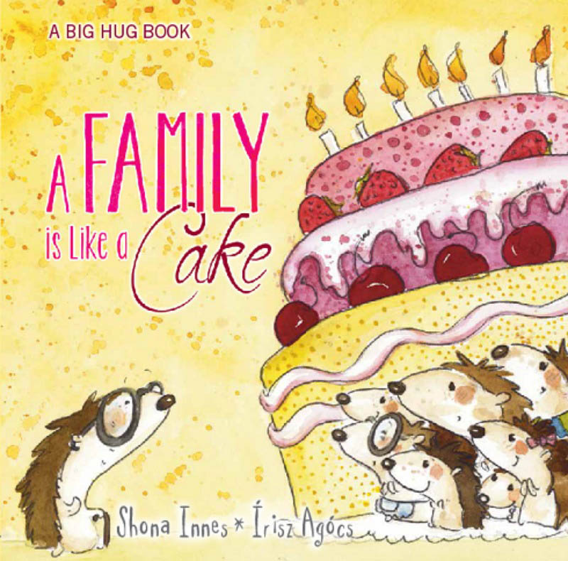 A Big Hug Book - A FAMILY IS LIKE A CAKE