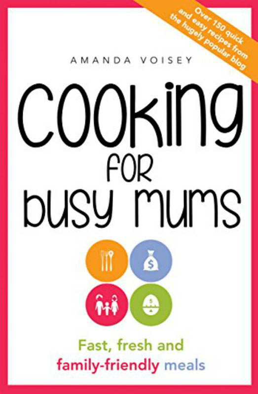 Cooking For Busy Mums - Fast, fresh and family-friendly meals