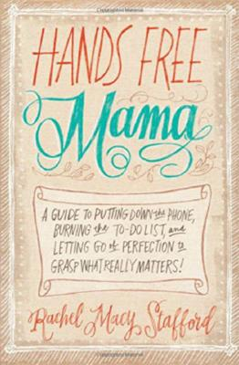 Hands Free Mama by Rachel Macy Stafford