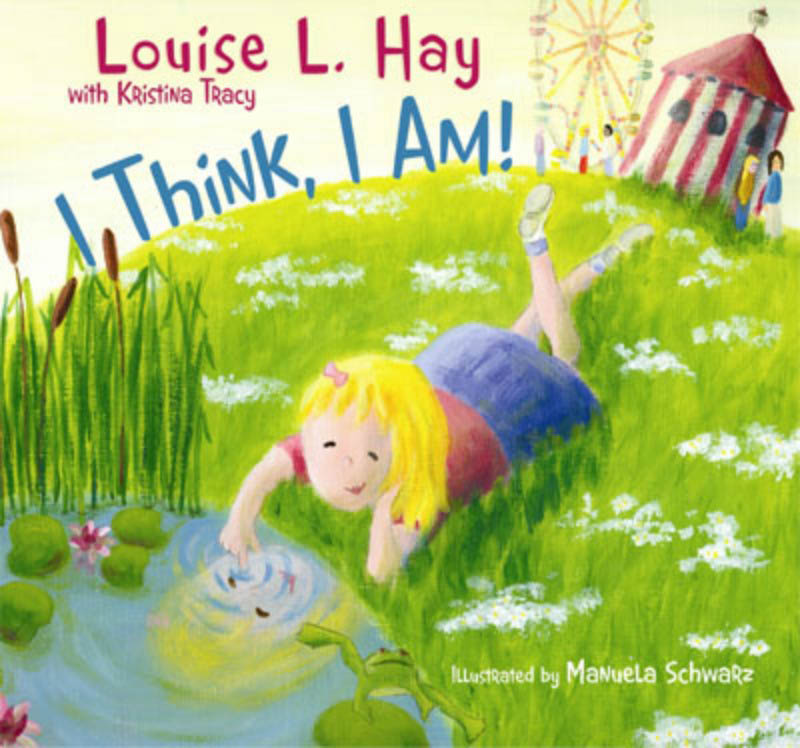 I Think, I Am! By Louise Hay & Kristina Tracy