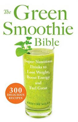 Kristine Miles-Wholefood Recipe Books-The Green Smoothie Bible