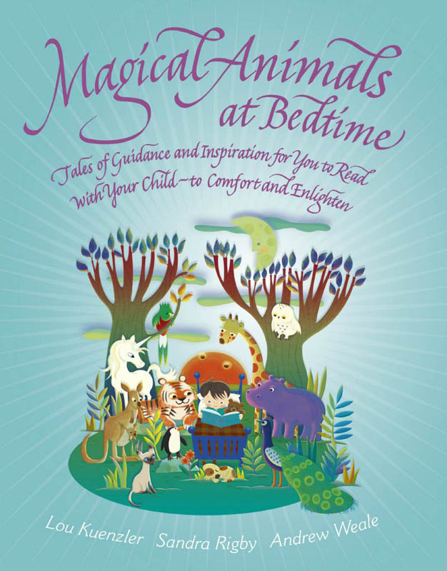 Magical Animals at Bedtime - Stories for you to read to your child to comfort, enlighten and  inspire.