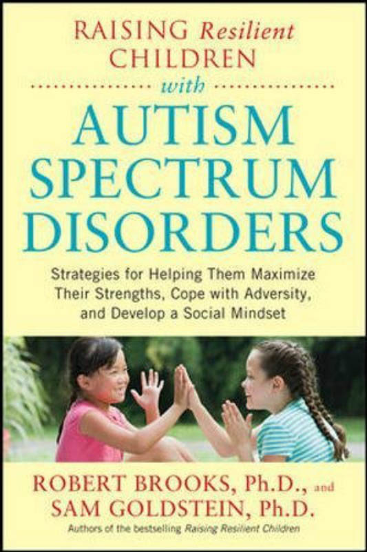 Raising Resilient Children with Autism Spectrum Disorders