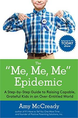 "The ""Me, Me, Me"" Epidemic by Amy McCready"