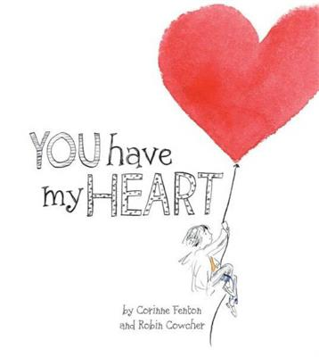 You have my Heart by Corinne Fenton & Robin Cowcher